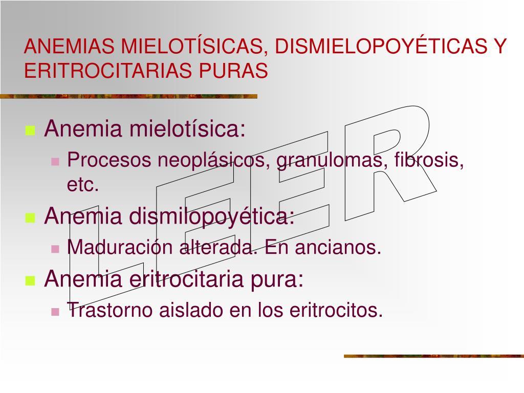 ANEMIAS MIELOTÍSICAS, DISMIELOPOYÉTICAS Y ERITROCITARIAS PURAS
