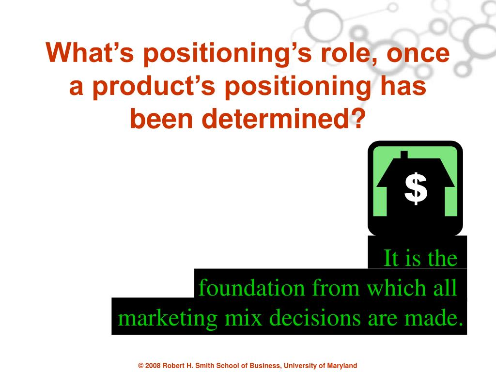 What's positioning's role, once a product's positioning has been determined?