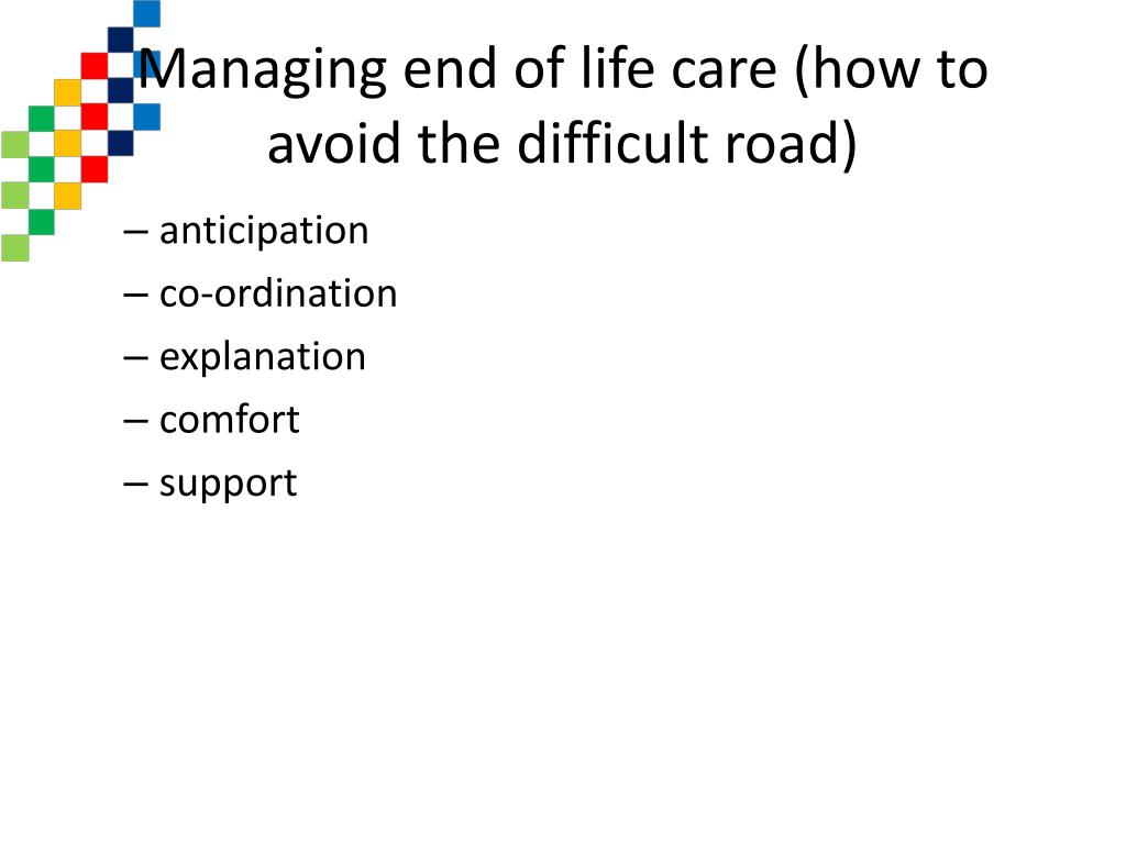 Managing end of life care (how to avoid the difficult road)