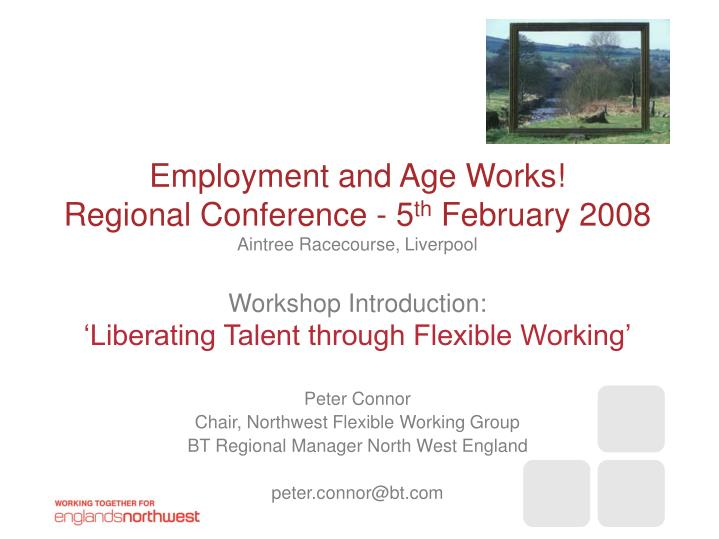 Employment and age works regional conference 5 th february 2008 aintree racecourse liverpool