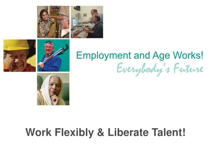 Work flexibly liberate talent