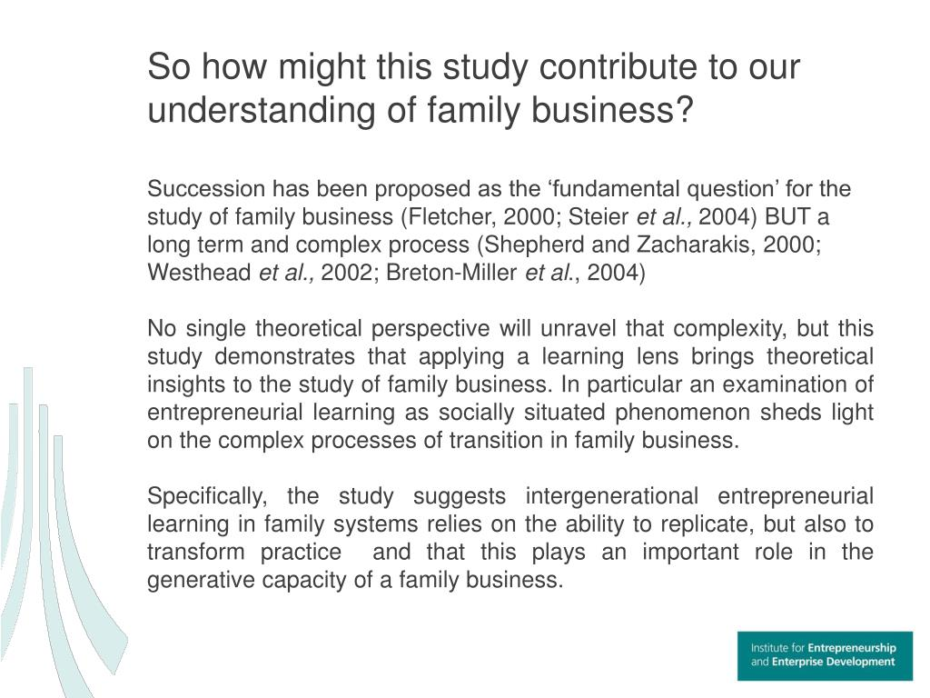 So how might this study contribute to our understanding of family business?