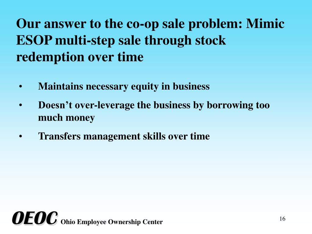 Our answer to the co-op sale problem: Mimic ESOP multi-step sale through stock redemption over time