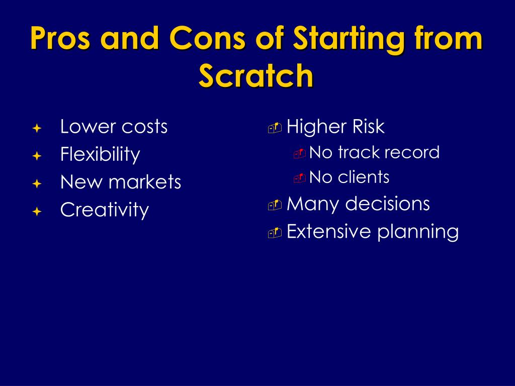 Pros and Cons of Starting from Scratch