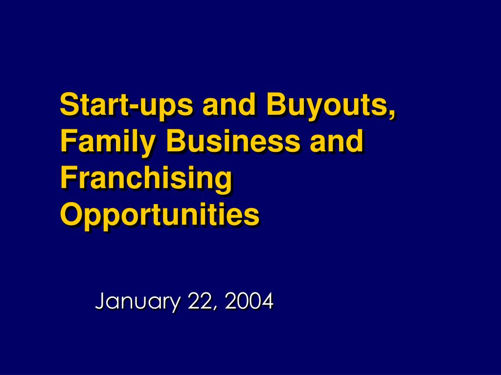 Start-ups and Buyouts, Family Business and Franchising Opportunities