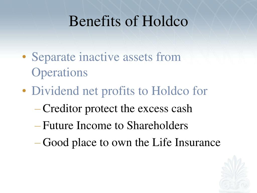 Benefits of Holdco