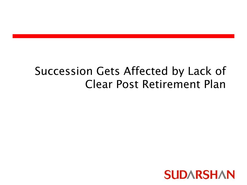 Succession Gets Affected by Lack of Clear Post Retirement Plan