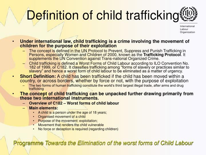 Under international law, child trafficking is a crime involving the movement of children for the purpose of their exploitation
