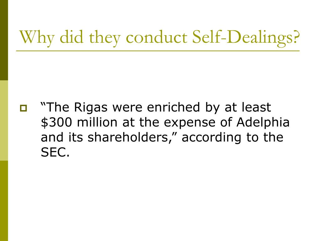 Why did they conduct Self-Dealings?