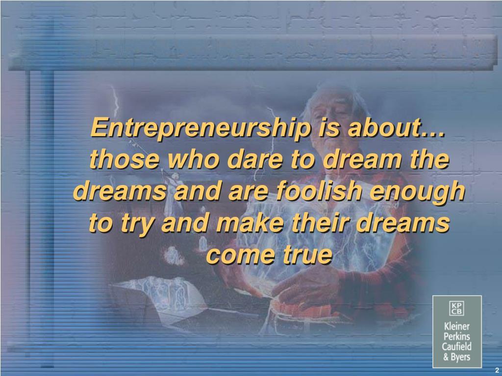 Entrepreneurship is about…