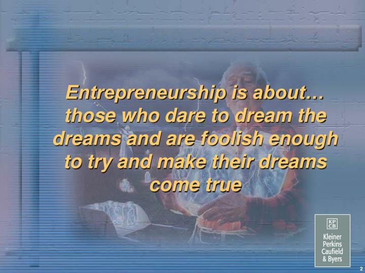 Entrepreneurship is about…