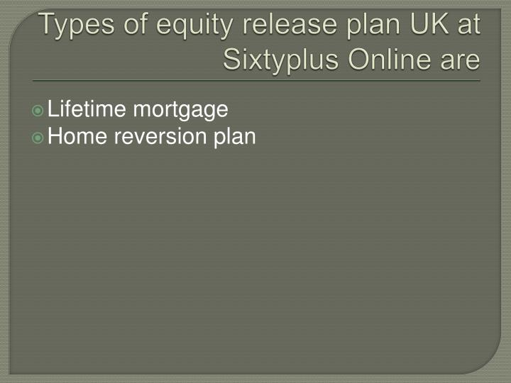 Types of equity release plan uk at sixtyplus online are