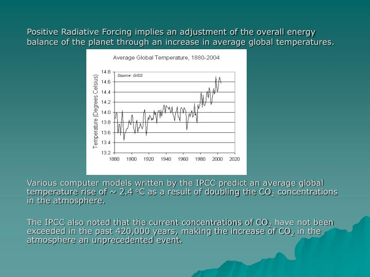 Positive Radiative Forcing implies an adjustment of the overall energy balance of the planet through an increase in average global temperatures.