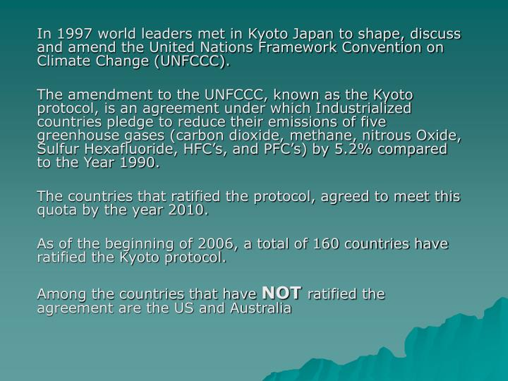 In 1997 world leaders met in Kyoto Japan to shape, discuss and amend the United Nations Framework Convention on Climate Change (UNFCCC).