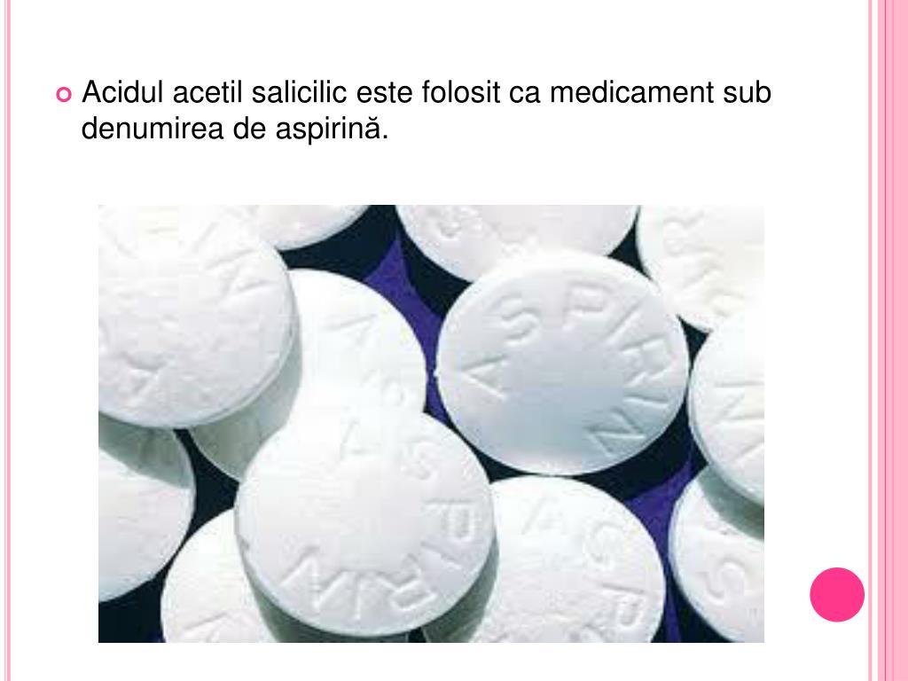 Acidul acetil salicilic este folosit ca medicament sub denumirea de aspirin