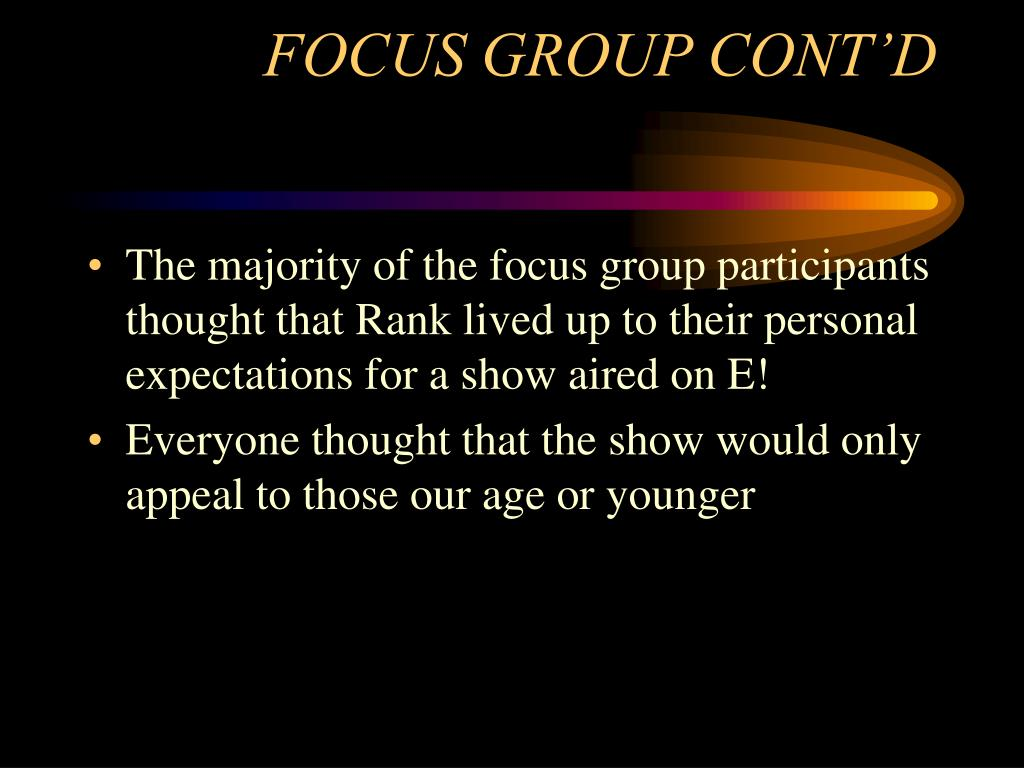 FOCUS GROUP CONT'D