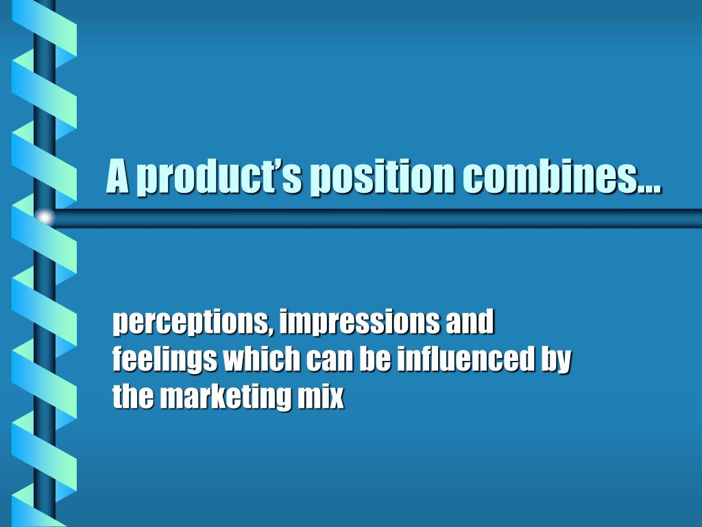 A product's position combines...