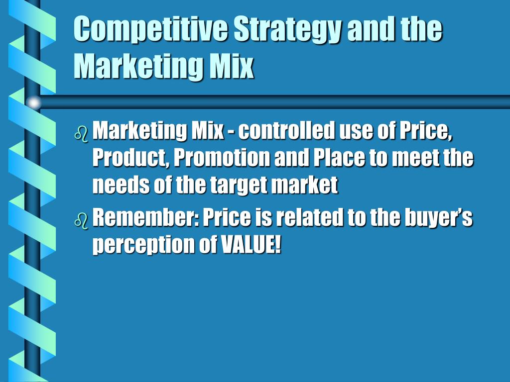 Competitive Strategy and the  Marketing Mix