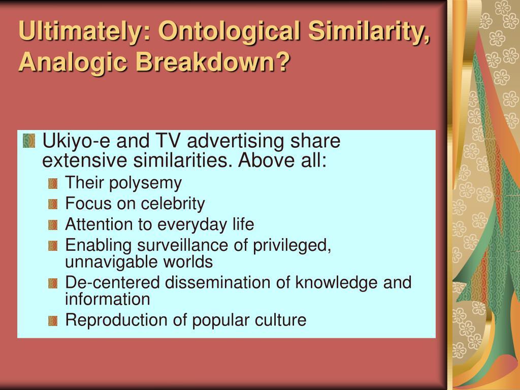 Ultimately: Ontological Similarity, Analogic Breakdown?