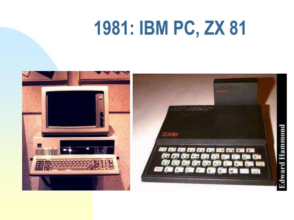 1981: IBM PC, ZX 81