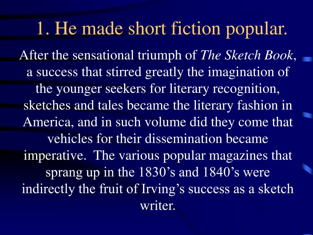 1. He made short fiction popular.