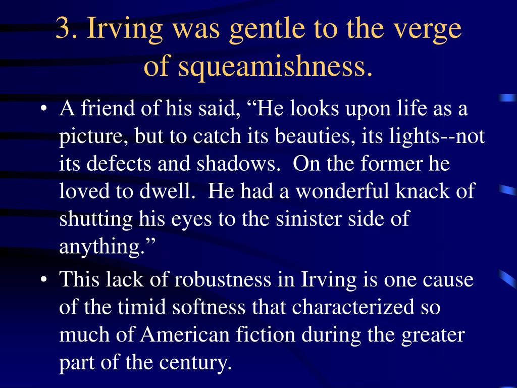 3. Irving was gentle to the verge of squeamishness.