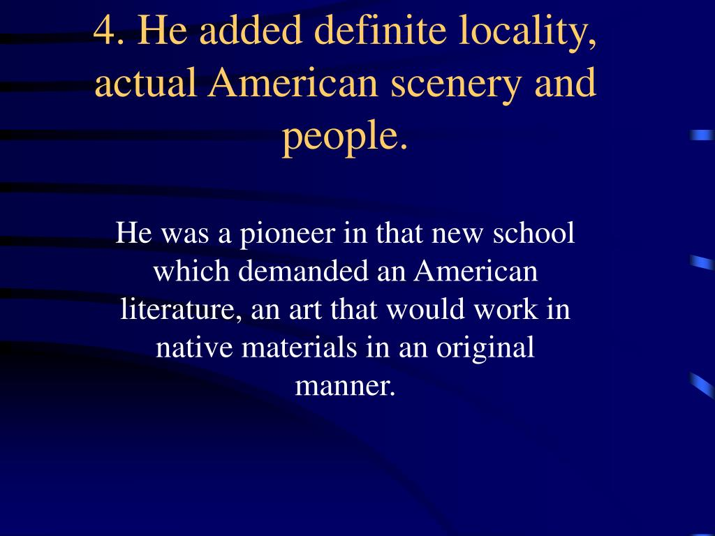4. He added definite locality, actual American scenery and people.