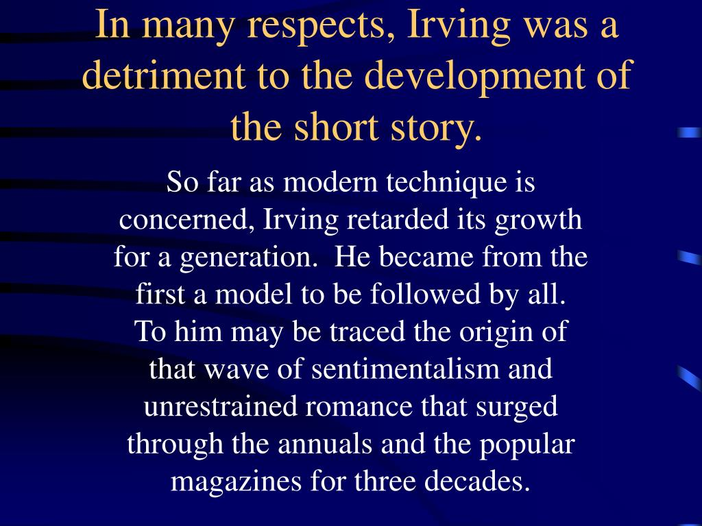 In many respects, Irving was a detriment to the development of the short story.