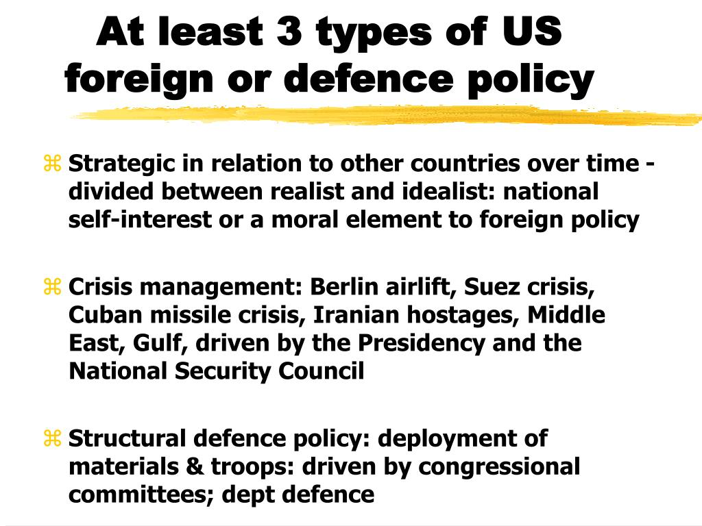 At least 3 types of US foreign or defence policy