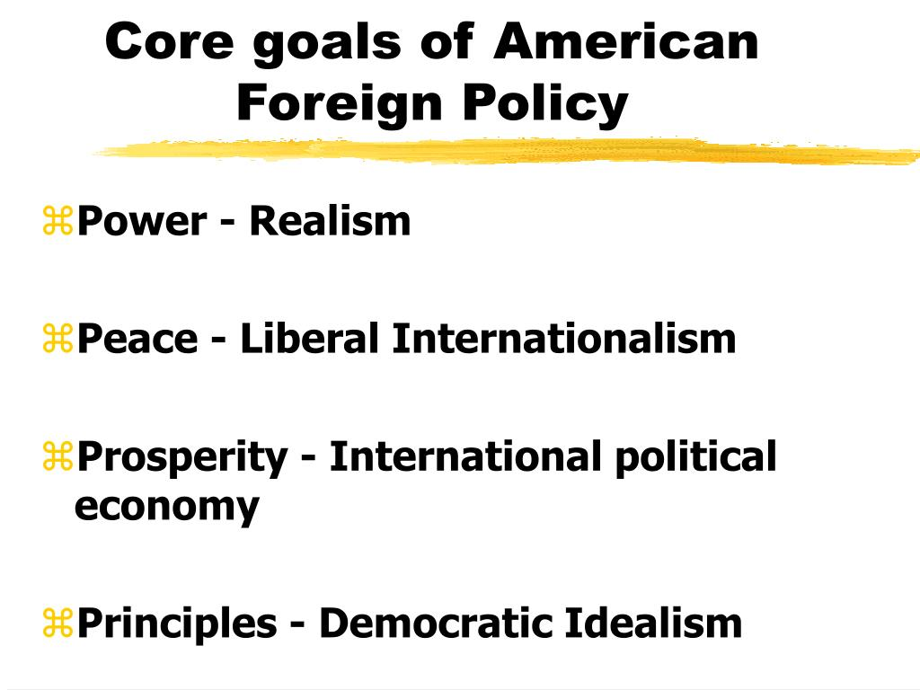 Core goals of American  Foreign Policy