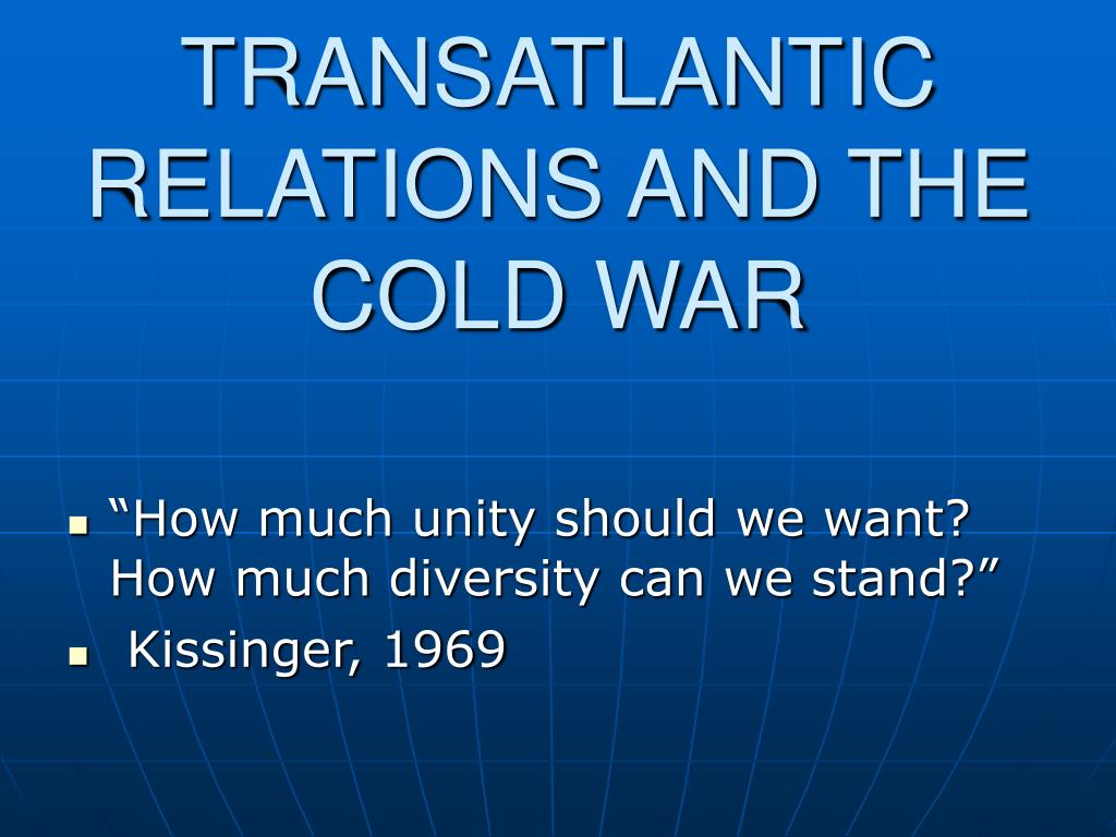 TRANSATLANTIC RELATIONS AND THE COLD WAR