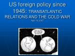 us foreign policy since 1945 transatlantic relations and the cold war april 16 2007