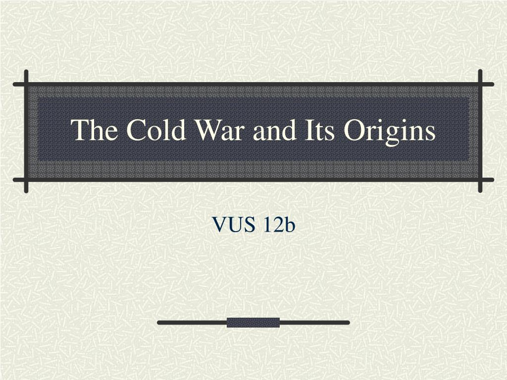 The Cold War and Its Origins