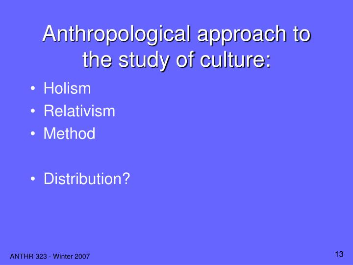 Anthropological approach to the study of culture: