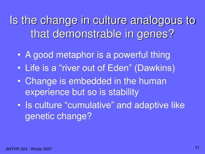 Is the change in culture analogous to that demonstrable in genes?