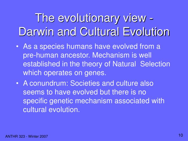 The evolutionary view - Darwin and Cultural Evolution