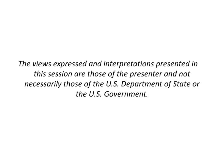 The views expressed and interpretations presented in this session are those of the presenter and not...