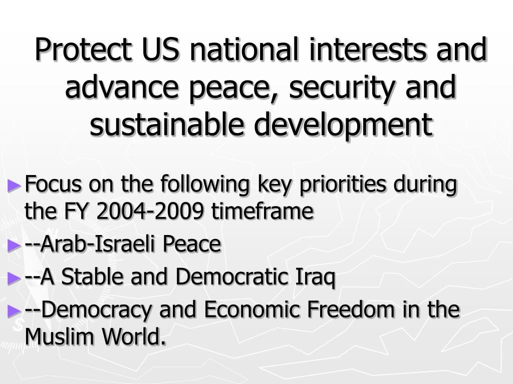 Protect US national interests and advance peace, security and sustainable development