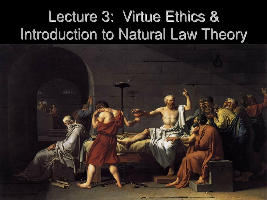 Lecture 3:  Virtue Ethics & Introduction to Natural Law Theory