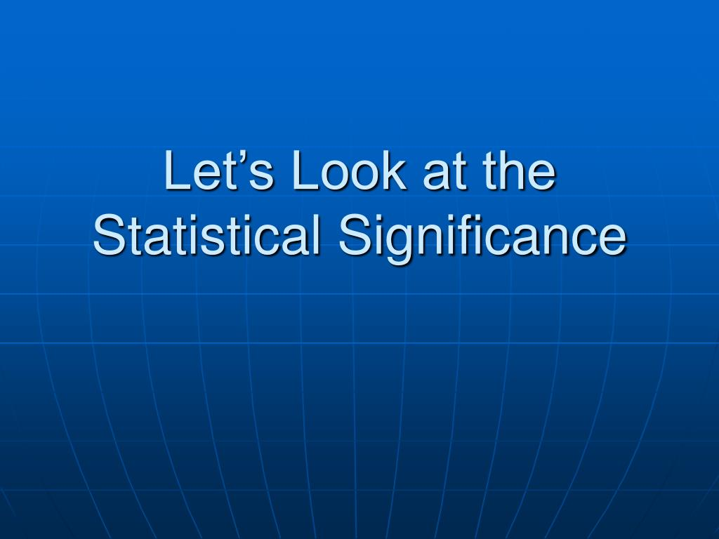 Let's Look at the Statistical Significance