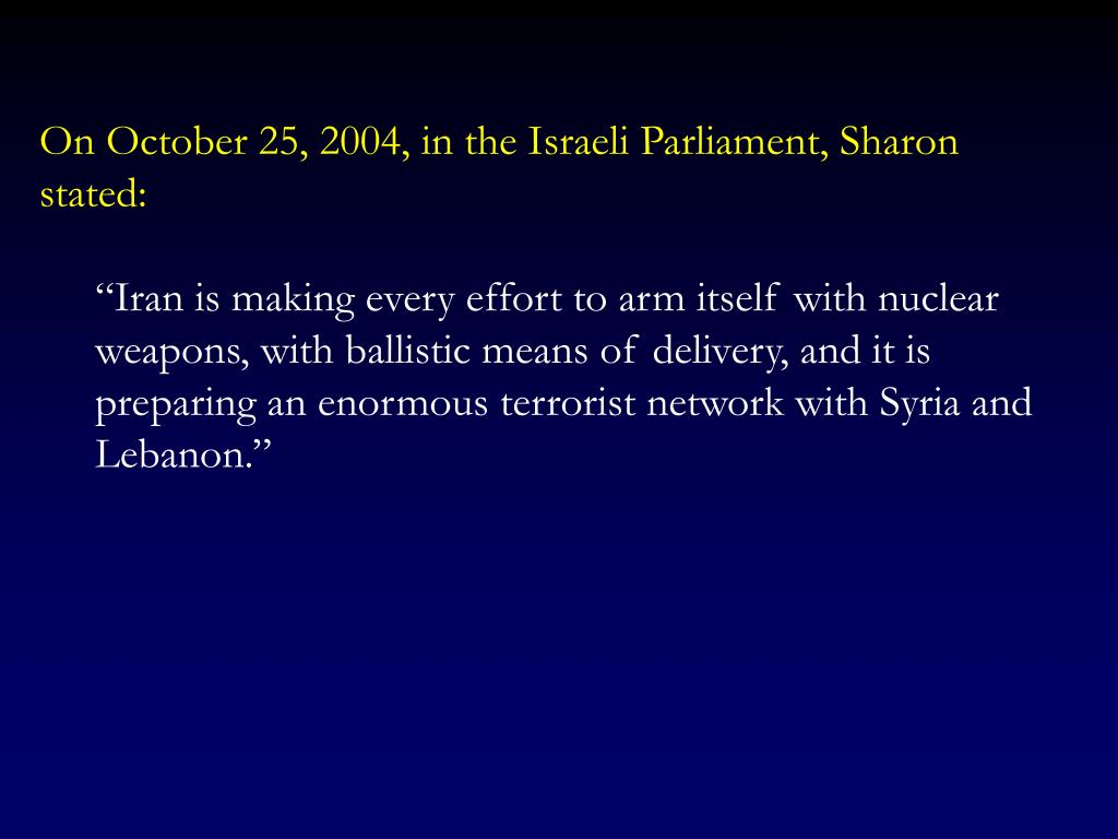 On October 25, 2004, in the Israeli Parliament, Sharon stated: