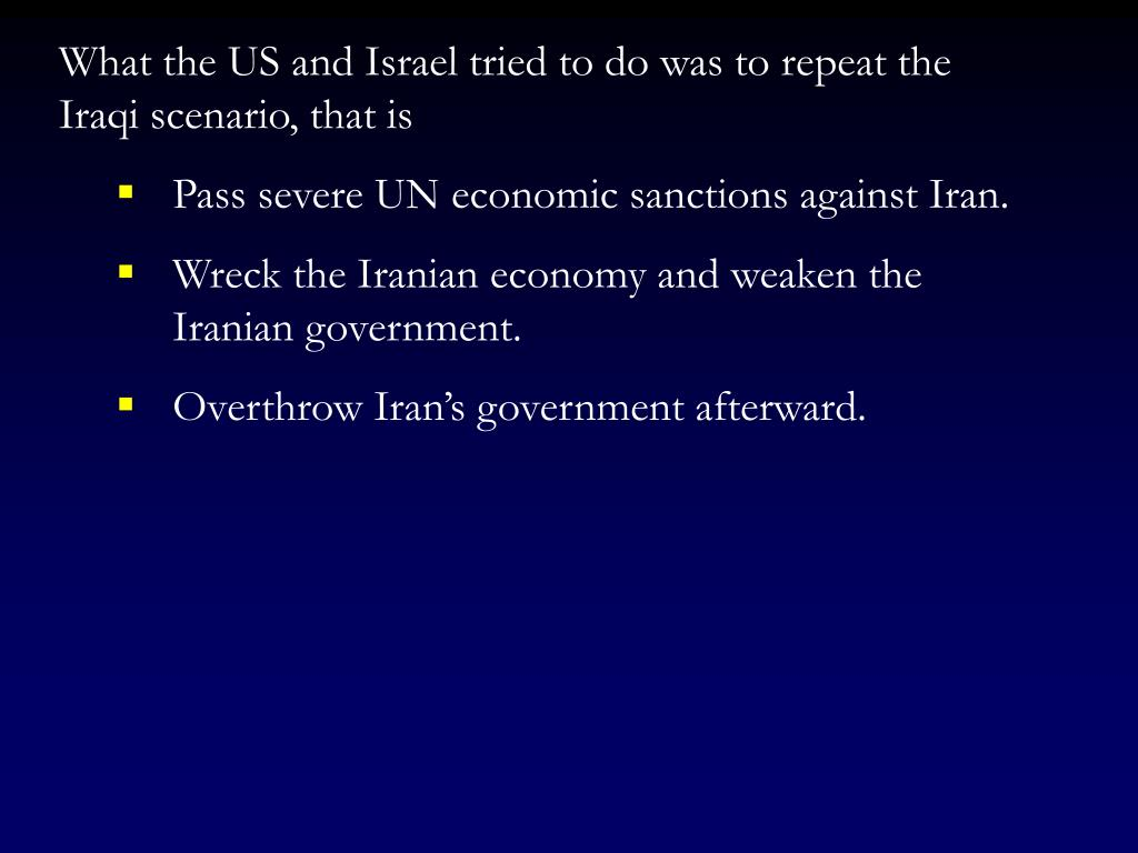 What the US and Israel tried to do was to repeat the Iraqi scenario, that is