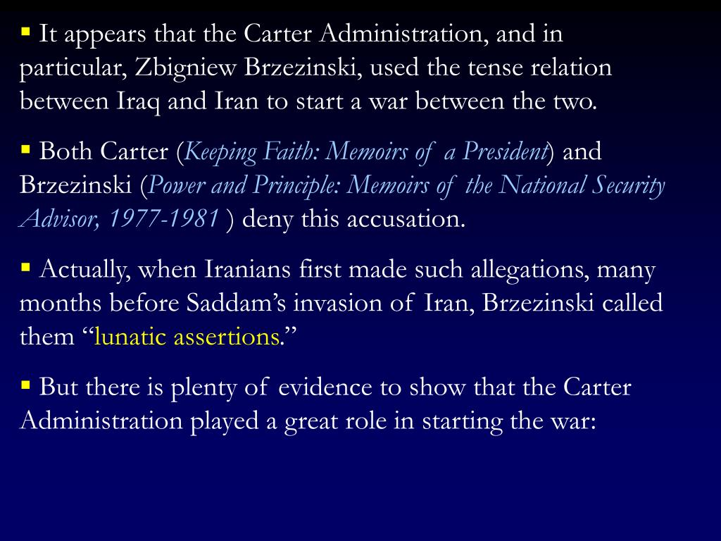 It appears that the Carter Administration, and in particular, Zbigniew Brzezinski, used the tense relation between Iraq and Iran to start a war between the two.