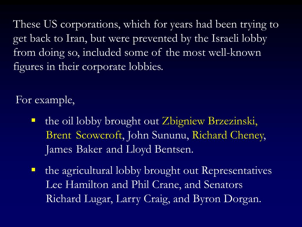 These US corporations, which for years had been trying to get back to Iran, but were prevented by the Israeli lobby from doing so, included some of the most well-known figures in their corporate lobbies.