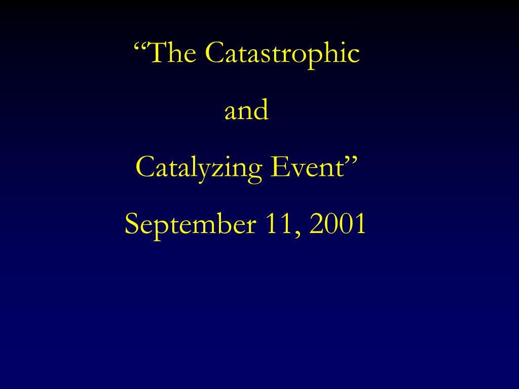 """""""The Catastrophic"""