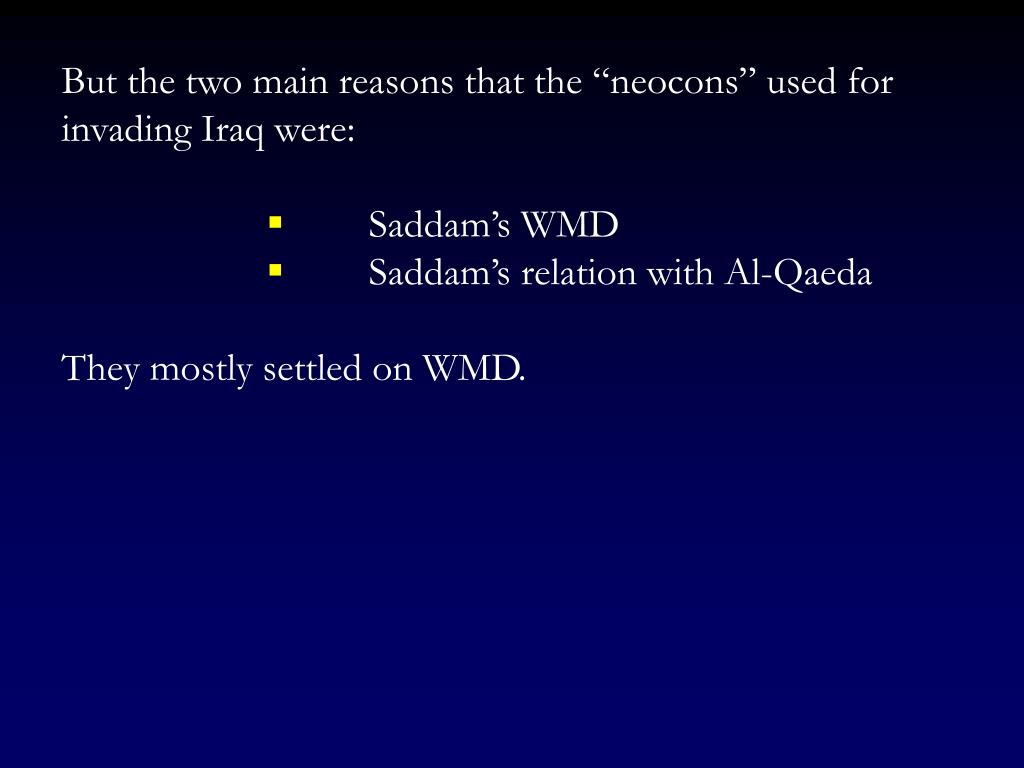 """But the two main reasons that the """"neocons"""" used for invading Iraq were:"""
