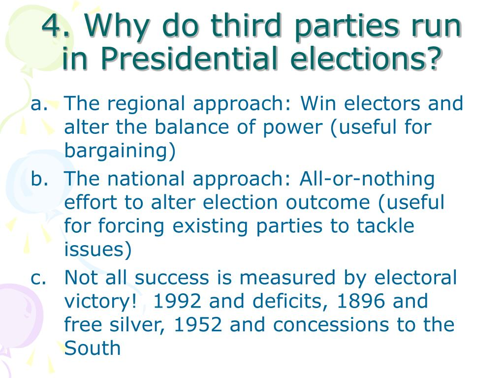 4. Why do third parties run in Presidential elections?