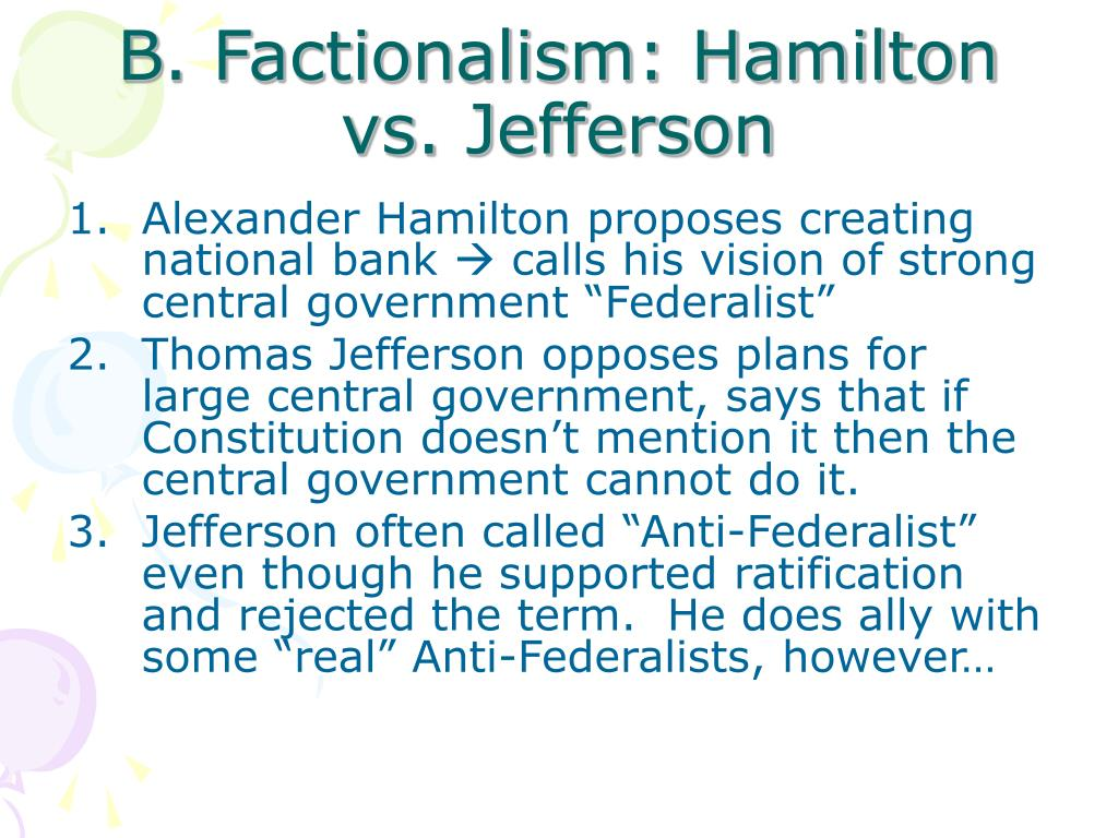 B. Factionalism: Hamilton vs. Jefferson