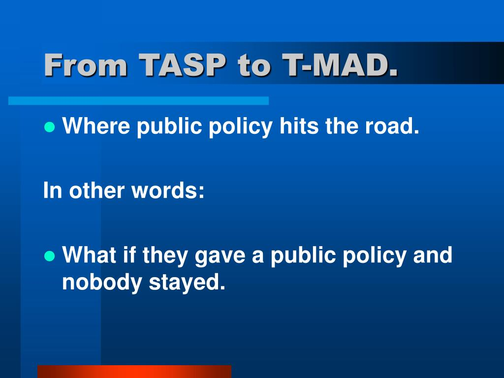 From TASP to T-MAD.