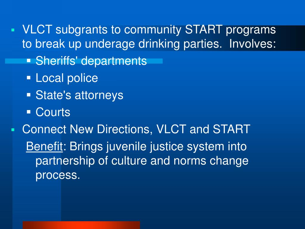 VLCT subgrants to community START programs to break up underage drinking parties.  Involves: